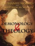 Demonology and Theology ebook by C. Matthew McMahon, Nathaniel Holmes