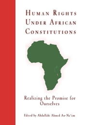 Human Rights Under African Constitutions - Realizing the Promise for Ourselves ebook by Abdullahi Ahmed An-Na'im
