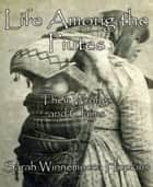 Life Among the Piutes - Their Wrongs and Claims ebook by Sarah Winnemucca Hopkins