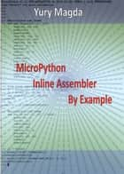 MicroPython Inline Assembler By Example ebook by Yury Magda