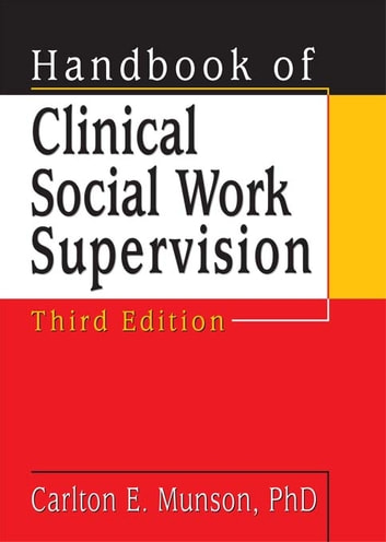 Handbook of Clinical Social Work Supervision, Third Edition ebook by Carlton Munson
