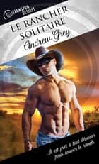 Le rancher solitaire ebook by Andrew Grey, Pauline Tardieu-Collinet
