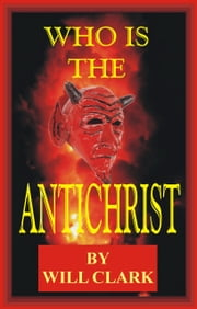 Who is the Antichrist ebook by Will Clark