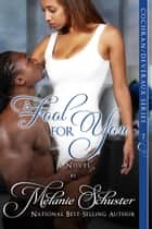 A Fool for You ebook by Melanie Schuster