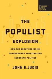 The Populist Explosion - How the Great Recession Transformed American and European Politics ebook by John B. Judis