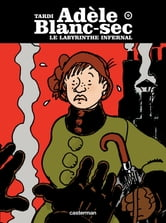 Adèle Blanc-sec (Tome 9) - Le labyrinthe infernal ebook by Jacques Tardi