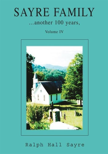 Sayre Family - Another 100 Years, Volume Iv ebook by Ralph Hall Sayre