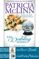 The Wedding Series Box Set Two - Books 4-5, The Runaway Bride and The Christmas Princess ebook by Patricia McLinn