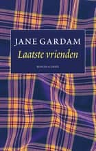 Laatste vrienden ebook by Jane Gardam, Gerda Baardman, Kitty Pouwels