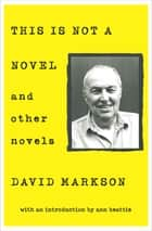 This is Not a Novel - And Other Novels ebook by David Markson, Ann Beattie