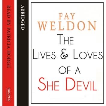 The Life and Loves of a She-Devil audiobook by Fay Weldon