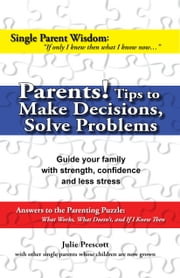 Parents! Tips to Make Decisions, Solve Problems ebook by Julie Prescott