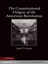 The Constitutional Origins of the American Revolution ebook by Jack P. Greene