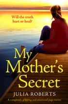 My Mother's Secret - A completely gripping and emotional page-turner ebook by Julia Roberts