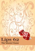 Lips 62 - The Master Game ebook by Dave Kensington