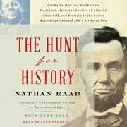 The Hunt for History - On the Trail of the World's Lost Treasures—from the Letters of Lincoln, Churchill, and Einstein to the Secret Recordings Onboard JFK's Air audiobook by Nathan Raab, Luke Barr