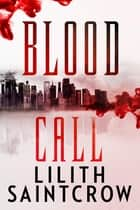Blood Call ebook by Lilith Saintcrow