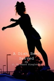 A Dish Best Served ebook by J. Richard Singleton