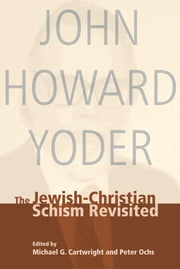The Jewish-Christian Schism Revisited ebook by John Howard Yoder,Michael G Cartwright,Peter Ochs