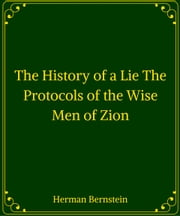 The History of a Lie The Protocols of the Wise Men of Zion ebook by Herman Bernstein