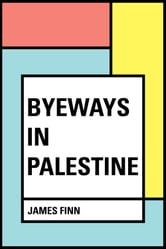 Byeways in Palestine ebook by James Finn