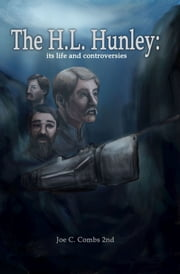 The H.L. Hunley: its life and controversies ebook by Joe C Combs 2nd