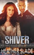 Shiver - Military Intelligence Section 6, #1 電子書 by Heather Slade