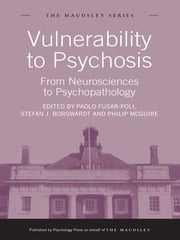 Vulnerability to Psychosis - From Neurosciences to Psychopathology ebook by Paolo Fusar-Poli, Stefan J. Borgwardt, Philip McGuire