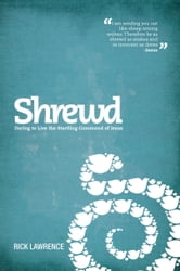 Shrewd - Daring to Live the Startling Command of Jesus ebook by Rick Lawrence