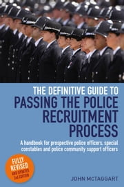 Definitive Guide To Passing The Police Recruitment Process - A handbook for prospective police officers, special constables and police community support officers ebook by John Mctaggart