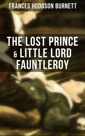 The Lost Prince Little Lord Fauntleroy Ebook By Frances Hodgson