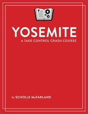 Yosemite: A Take Control Crash Course ebook by Scholle McFarland