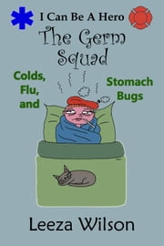 The Germ Squad: Colds, Flu, and Stomach Bugs