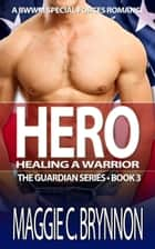 Hero: Healing a Warrior, Book 3 - The Guardian Series, Book 3 ebook by Maggie C. Brynnon