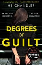 Degrees of Guilt - A gripping psychological thriller with a shocking twist eBook by HS Chandler, Helen Fields