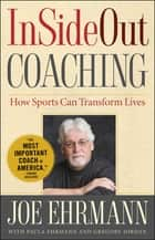 InSideOut Coaching - How Sports Can Transform Lives ebook by Joe Ehrmann, Paula Ehrmann, Gregory Jordan