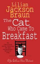 The Cat Who Came to Breakfast (The Cat Who… Mysteries, Book 16) - An enchanting feline whodunit for cat lovers everywhere ebook by Lilian Jackson Braun