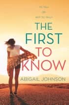 The First To Know eBook by Abigail Johnson