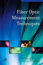 Fiber Optic Measurement Techniques ebook by Rongqing Hui,Maurice O'Sullivan