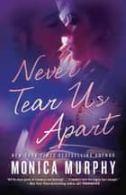 Never Tear Us Apart ebook by Monica Murphy