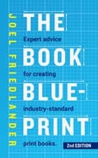 The Book Blueprint - Expert Advice for Creating Industry-Standard Print Books ekitaplar by Joel Friedlander