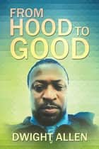 From Hood to Good ebook by Dwight Allen