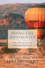 Doing Life Differently - The Art of Living with Imagination ebook by Luci Swindoll
