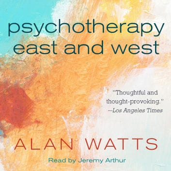 Psychotherapy East and West audiobook by Alan Watts