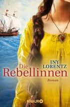 Die Rebellinnen - Roman ebook by Iny Lorentz