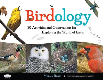 Birdology - 30 Activities and Observations for Exploring the World of Birds ebook by Monica Russo,Kevin Byron