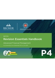 ACCA Approved - P4 Advanced Financial Management (September 2017 to June 2018 exams) - Revision Essentials Handbook ebook by Becker Professional Education