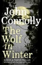 The Wolf in Winter - A Charlie Parker Thriller: 12 ebook by John Connolly