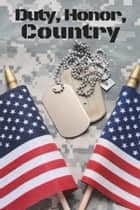 Duty, Honor, Country - 8 Tales Of Bravery And Heroism ebook by Doug Beason, M. L. Buchman, Harvey Stanbrough,...