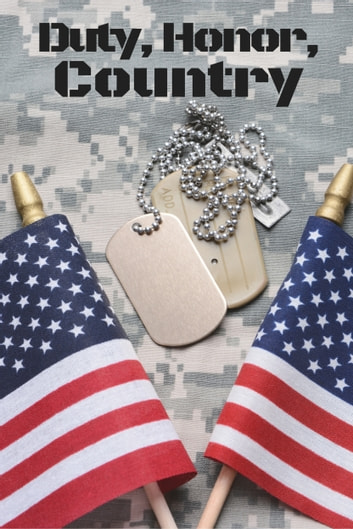Duty, Honor, Country - 8 Tales Of Bravery And Heroism ebook by Doug Beason,M. L. Buchman,Harvey Stanbrough,J. D. Brink,Donald J. Bingle,Ezekiel James Boston